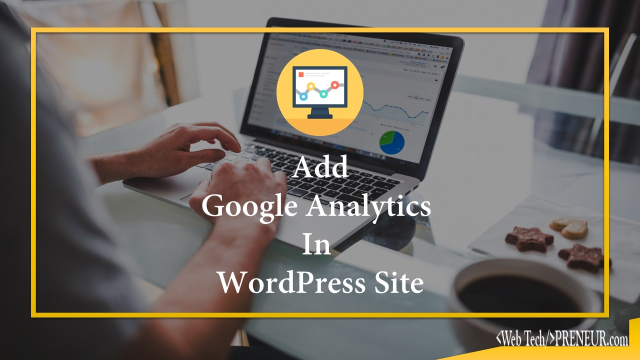 Add google analytics in wp site Web Tech Preneur Wordpress Tutorials