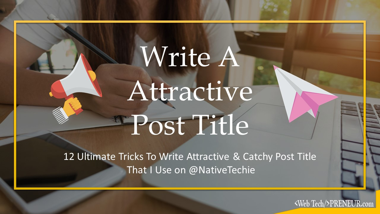 12 Ultimate Tricks to Write Attractive & Catchy Post Title That I Use