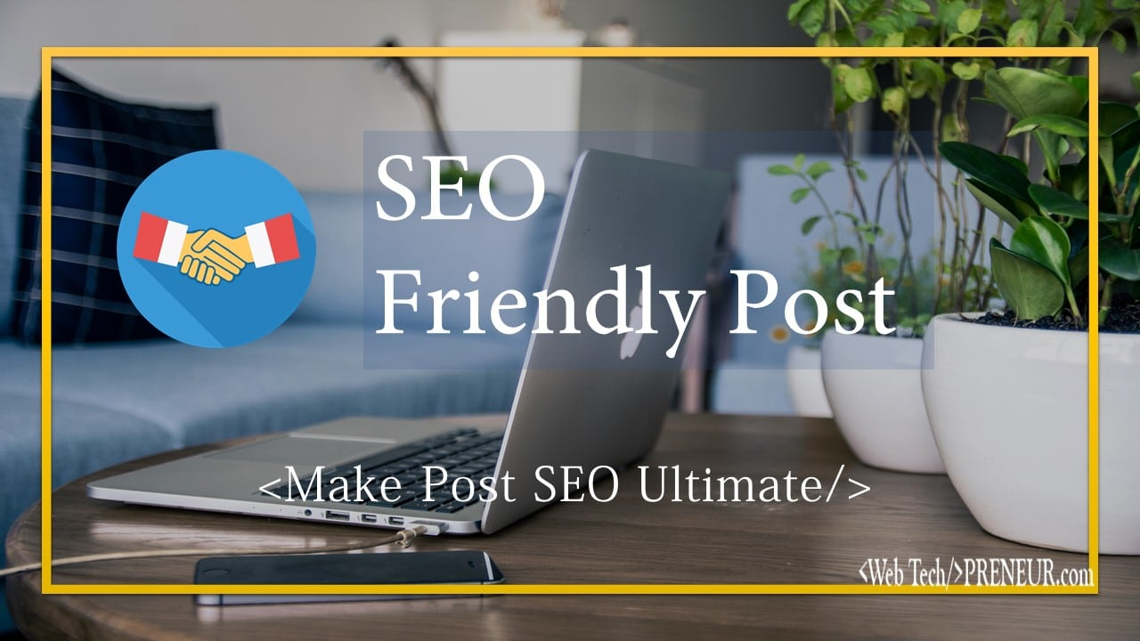 SEO friendly post Web Tech Preneur Wordpress Tutorials